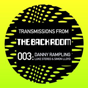 Transmissions From The Back Room 003: Luke Stereo, Simon Lloyd and Danny Rampling