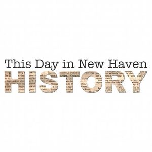 This Day In New Haven History   12.22.16