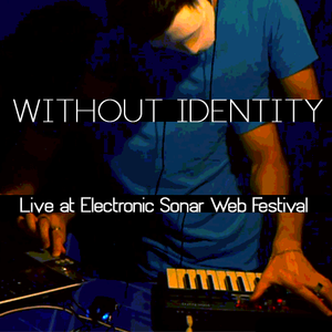 Without Identity - Live at Electronic Sonar Web Festival (December 8   2012)