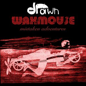 Waxmouse - Mistaken Adventures :: Drawn Recordings Mix 001