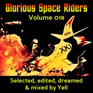GLORIOUS SPACE RIDERS - VOLUME 018 - Selected, edited, dreamed and mixed by Yell