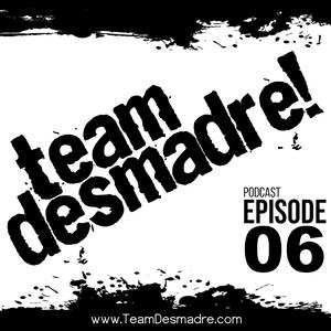Team Desmadre Podcast - Episode 06 (W: Dj Tony V)