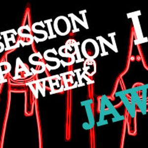SESSION PASSION WEEK I.... JAW JAW