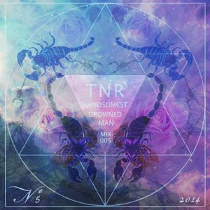 Handsomest Drowned Man - TNR Mix 005