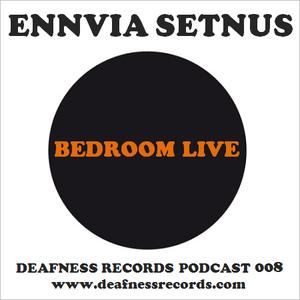 Ennvia Setnus - Bedroom Live (Deafness Records Podcast 008)