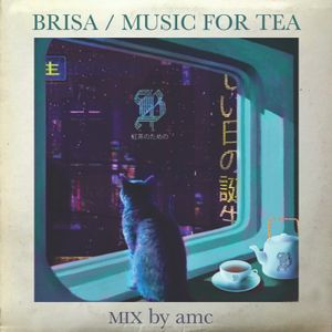 Brisa / Music for Tea / Tea by the window Mix by amc