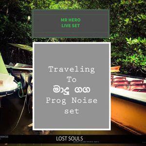 Traveling To මාදුගඟ Mr Hero Live Set ( prog Noise  )