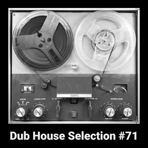 Dub House Selection #71