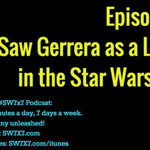 930: Saw Gerrera, Linchpin of the Star Wars Galaxy