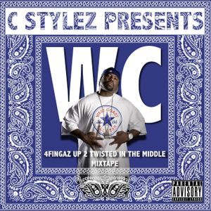 C Stylez presents WC - 4 Fingaz Up 2 Twisted In The Middle Mixtape (2012)