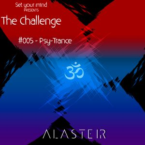THE CHALLENGE - #005 - Psy Trance by Alasteir