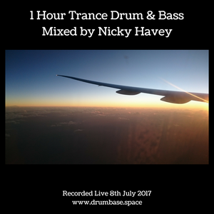 Trance Drum & Bass Mix by Nicky Havey - Aired 8th July 2017 on Drumbase