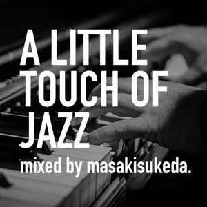 A Little Touch Of Jazz02- mixed by masakisukeda.