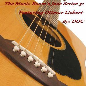 The Music Room's Jazz Series 31 - Featuring Ottmar Liebert (Mixed By: DOC 06.16.12)