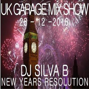 DJ SILVA B - NEW YEARS RESOLUTION UK GARAGE MIX SHOW 28-12-2016