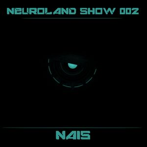 Neuroland Show 002 mixed by Nais