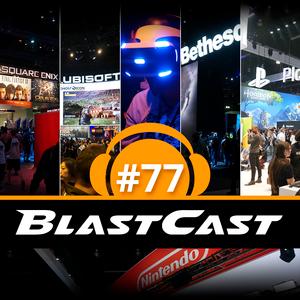 BlastCast #77 – Como foi a E3 2016?