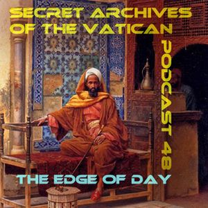 The Edge of Day - Secret Archives of the Vatican Podcast 48