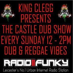 King Clegg Presents The Castle Dub Show New Years Day 2017 radio2funky