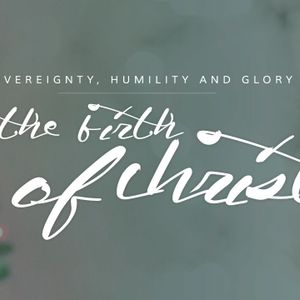 Sovereignty, Humility and Glory in the Birth of Christ