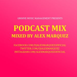 Groove Music Management Presents - Alex Marquez @ Podcast Mix #004