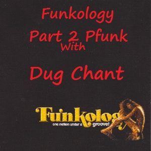 Funkology Part 2 PFunk Mix with Dug Chant