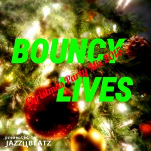 Bouncy Lives (Christmas Party Mix 2015)