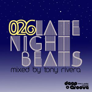 Late Night Beats by Tony Rivera - Episode 026 - deepGroove Radio & Deepinradio.com