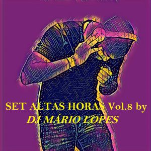 Set ALTAS HORAS VOL.8 by DJ Mário Lopes