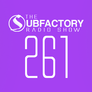 The Subfactory Radio Show #261
