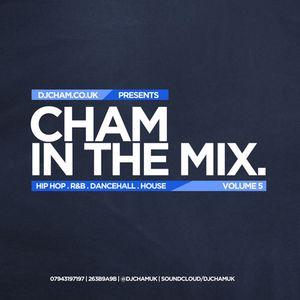 CHAM IN THE MIX VOL 5 (@DjChamUK)