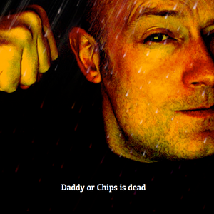 Daddy or Chips is Dead