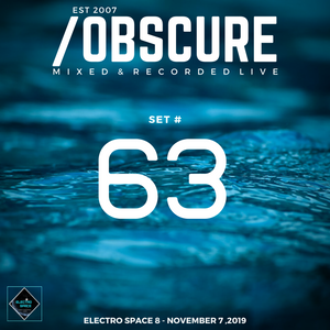 Obscure Set #63--- [Mixed & Recorded Live @ Electro Space 8 - November 7, 2019]