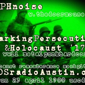 Marking Persecution Holocaust 17 KAOS radio Austin Mosh Pit Hell Metal Punk Hardcore w doormouse dmf