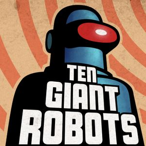 Episode 14 – Burnout and Burbank - Ten Giant Robots