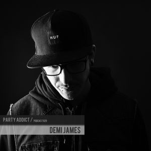 Party Addict Podcast 029: Demi James