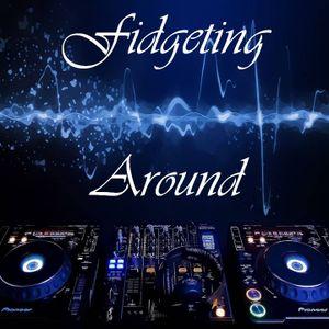 Fidgeting Around