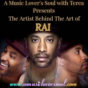 A Music Lover's Soul with Terea Presents The Artist Behind the Art of RAI 5-29-18