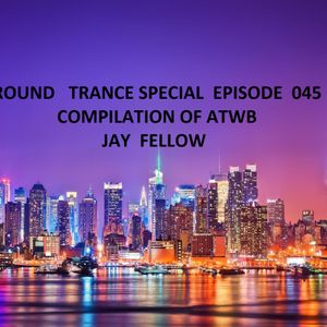 AROUND   TRANCE SPECIAL   EPISODE  045 -  JAY FELLOW
