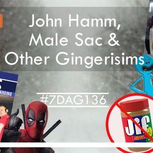 Ep 136: Jon Hamm, Male Sac, and Other Gingerisims