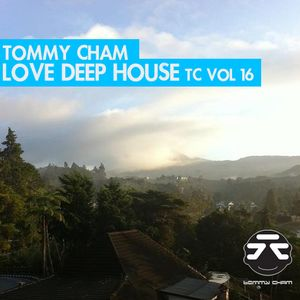 Tommy Cham - Love Deep House - TC Vol 16