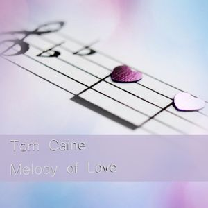 Tom Caine - Melody Of Love