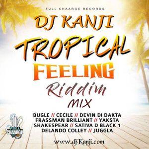 Tropical Feelings Riddim Mix 2018 (DJ Kanji) by DJ Kanji   Mixcloud