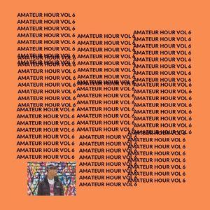 Amateur Hour Vol 6
