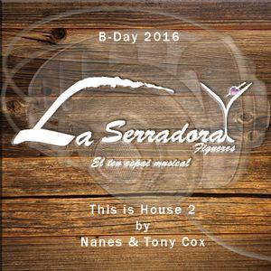 This is House 2 by Nanes & Tony Cox [B-Day La Serradora 2016]