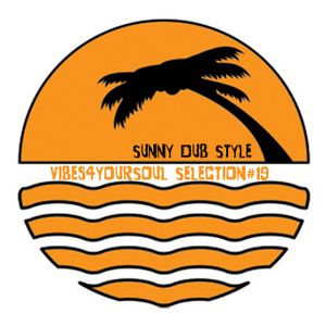 Vibes4YourSoul Selection#19 - Sunny Dub Style