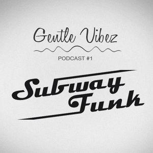 Subway Funk - Gentle Vibez Podcast 1