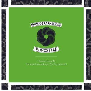 PHNCST146 - Titonton Duvanté ( Residual Recordings, 7th City, Mosaic)
