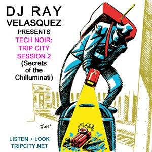 DJ Ray Velasquez Presents Tech-noir: Trip City Session II (Secrets of the Chilluminati)