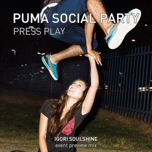 """IGORI SOULSHINE - PUMA SOCIAL PARTY """"PRESS PLAY"""" event preview mix"""